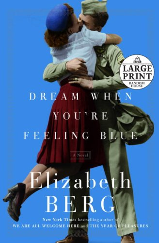 Dream When You're Feeling Blue: A Novel (Random House Large Print) - Elizabeth Berg