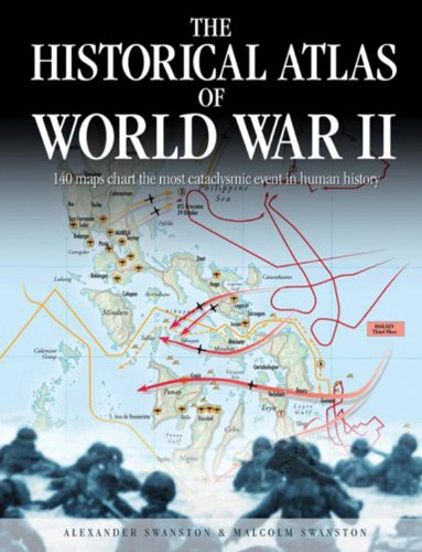 The Historical Atlas of World War II (Historical Atlas Series) - Alexander Swanston; Malcolm Swanston
