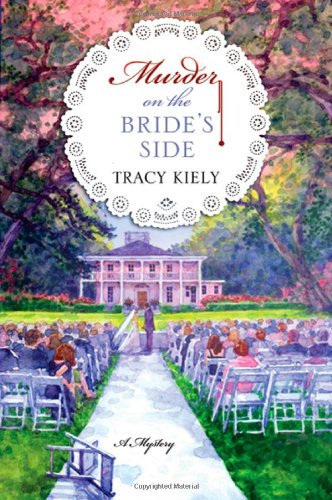 Murder on the Bride's Side: A Mystery (Elizabeth Parker Mysteries) - Tracy Kiely