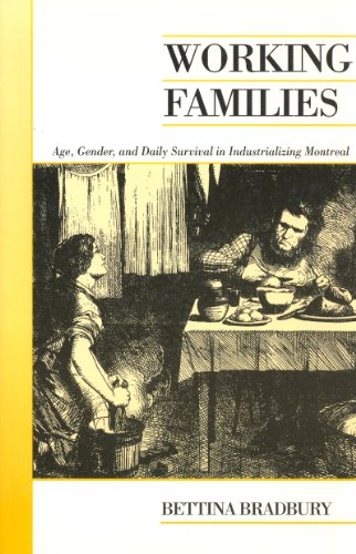 Working Families: Age, Gender, and Daily Survival in Industrializing Montreal (Canadian Social History Series) - Bettina Bradbury