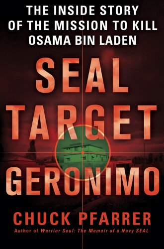 SEAL Target Geronimo: The Inside Story of the Mission to Kill Osama bin Laden - Chuck Pfarrer