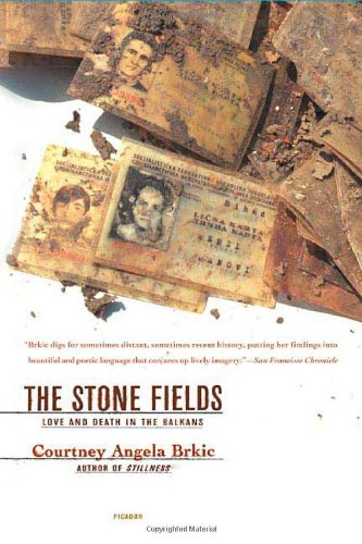 The Stone Fields: Love and Death in the Balkans - Courtney Angela Brkic