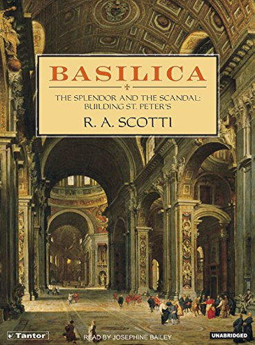 Basilica: The Splendor and the Scandal: Building St. Peter's - R. A. Scotti