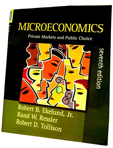 Microeconomics: Private Markets and Public Choice (7th Edition) - Robert B. Ekelund, Rand W. Ressler, Robert D. Tollison
