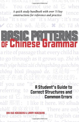 Basic Patterns of Chinese Grammar: A Student's Guide to Correct Structures and Common Errors - Qin Xue Herzberg; Larry Herzberg