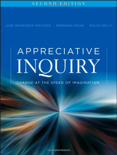 Appreciative Inquiry: Change at the Speed of Imagination (Second Edition) - Jane Magruder Watkins; Bernard J. Mohr; Ralph Kelly