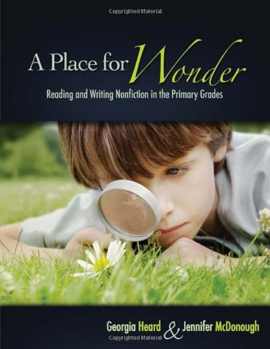 A Place for Wonder: Reading and Writing Nonfiction in the Primary Grades - Georgia Heard; Jennifer McDonough