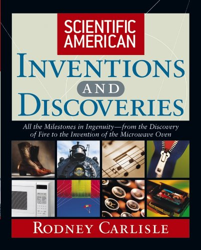 Scientific American Inventions and Discoveries : All the Milestones in Ingenuity From the Discovery of Fire to the Invention of the Microwav - Rodney Carlisle