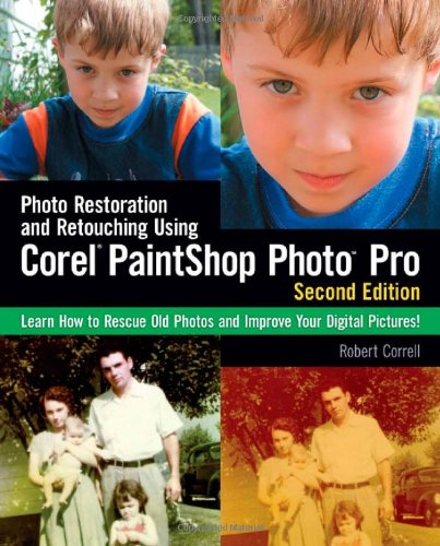 Photo Restoration and Retouching Using Corel PaintShop Photo Pro, Second Edition - Robert Correll
