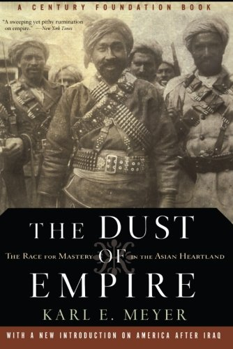 The Dust of Empire: The Race for Mastery in The Asian Heartland (Century Foundation Book) - Karl E. Meyer