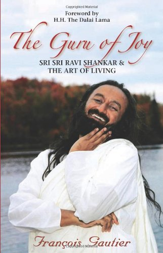 The Guru of Joy: Sri Sri Ravi Shankar and the Art of Living - Fran?ois Gautier