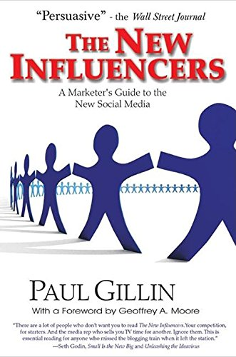 The New Influencers: A Marketer's Guide to the New Social Media (Books to Build Your) - Paul Gillin