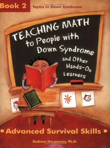 Teaching Math to People with Down Syndrome and Other Hands-On Learners: Book 2, Advanced Survival Skills (Topics in Down Syndrome) - DeAnna Horstmeier
