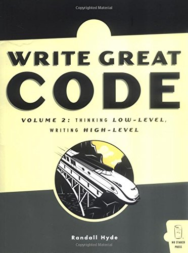 Write Great Code, Volume 2: Thinking Low-Level, Writing High-Level - Randall Hyde