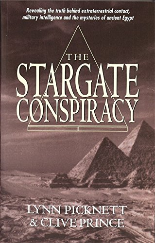 The Stargate Conspiracy: Revealing the Truth Behind Extraterrestrial Contact, Military Intelligence and the Mysteries of Ancient Egypt - Lynn Picknett; Clive Prince