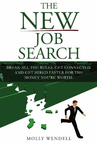The New Job Search: Break All The Rules. Get Connected. And Get Hired Faster For The Money You're Worth. - Molly Wendell