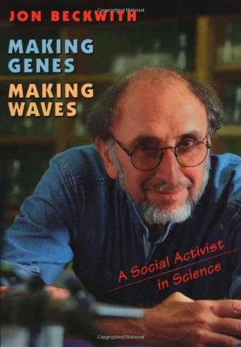Making Genes, Making Waves: A Social Activist in Science - Jon Beckwith