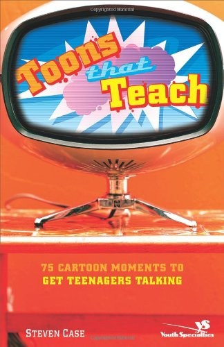 Toons That Teach: 75 Cartoon Moments to Get Teenagers Talking (Videos That Teach) - Steven L. Case