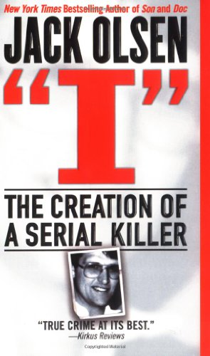 I: The Creation of a Serial Killer - Jack Olsen