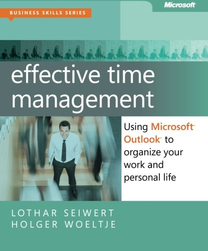 Effective Time Management: Using Microsoft Outlook to Organize Your Work and Personal Life (Business Skills) - Holger Woeltje; Lothar Seiwert