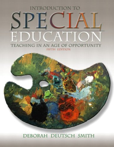 Introduction to Special Education: Teaching in an Age of Opportunity, MyLabSchool Edition (5th Edition) - Deborah Deutsch Smith