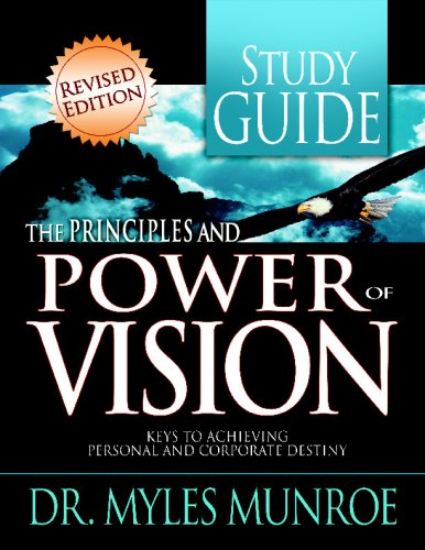 The Principles and Power of Vision: Keys to Achieving Personal and Corporate Destiny (Study Guide) - MUNROE MYLES