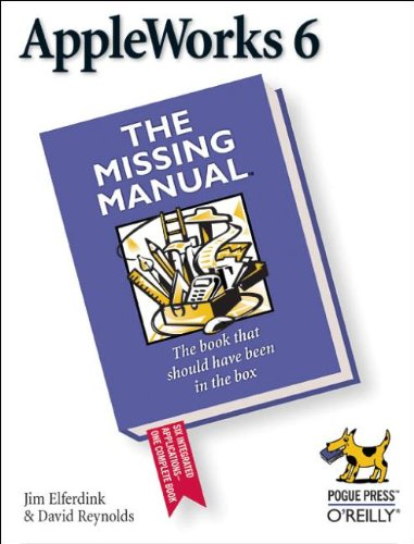AppleWorks 6: the Missing Manual - Jim Elferdink; David Reynolds