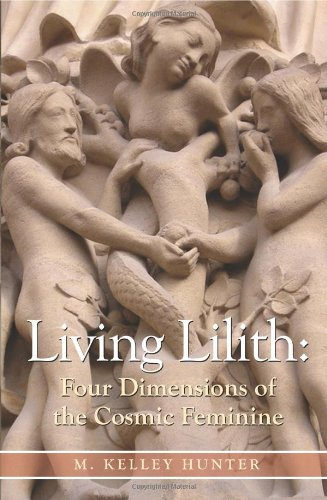 Living Lilith: Four Dimensions of the Cosmic Feminine - M. Kelley Hunter