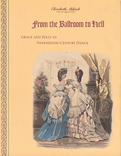 From the Ballroom to Hell: Grace and Folly in Nineteenth-Century Dance - Elizabeth Aldrich