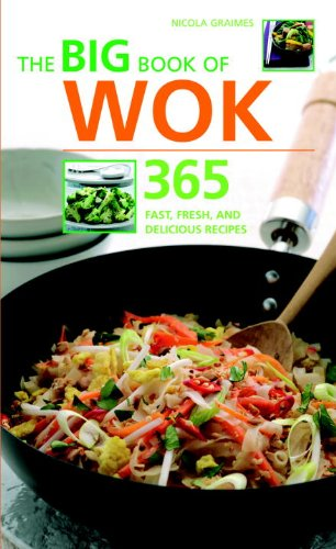 The Big Book of Wok: 365 Fast, Fresh and Delicious Recipes - Nicola Graimes
