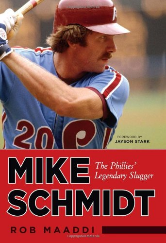 Mike Schmidt: The Phillies' Legendary Slugger - Rob Maaddi