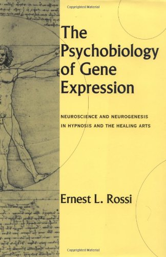 The Psychobiology of Gene Expression: Neuroscience and Neurogenesis in Hypnosis and the Healing Arts - Ernest L. Rossi