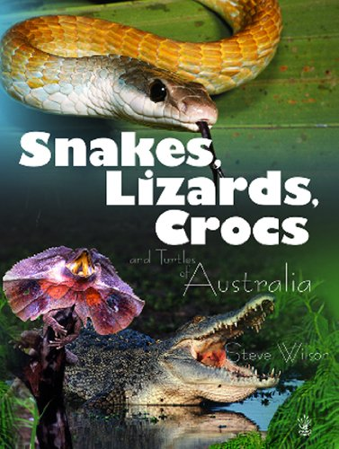 Snakes, Lizards  &  Crocs  &  Turtles of Australia (Young Reed) - Steve Wilson