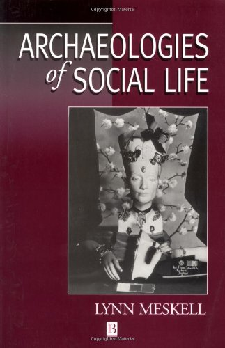 Archaeologies of Social Life: Age, Sex, Class et cetera in Ancient Egypt - Lynn Meskell