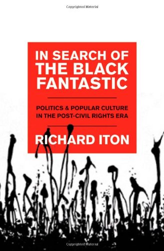 In Search of the Black Fantastic: Politics and Popular Culture in the Post-Civil Rights Era (Transgressing Boundaries: Studies in Black Poli - Richard Iton