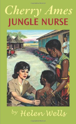 Cherry Ames, Jungle Nurse: Book 18 (CHERRY AMES NURSING STORIES) - Helen Wells