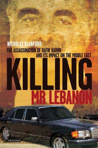 Killing Mr. Lebanon: The Assassination of Rafik Hariri and its impact on the Middle East - Nicholas Blanford