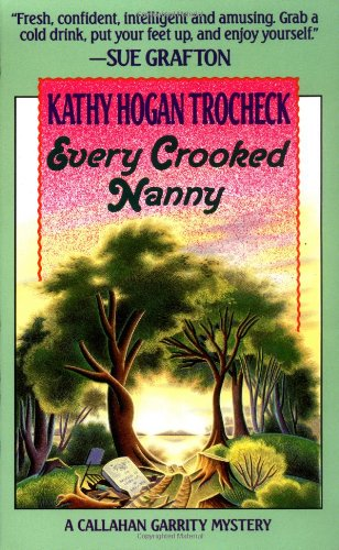 Every Crooked Nanny (Callahan Garrity Mysteries) - Kathy Hogan Trocheck