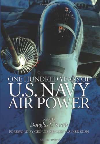 One Hundred Years of U.S. Navy Air Power - Douglas V. Smith; George Herbert Walker Bush