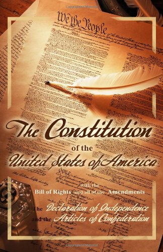 The Constitution of the United States of America, with the Bill of Rights and all of the Amendments; The Declaration of Independence; and th - Thomas Jefferson; Second Continental Congress; Constitutional Convention