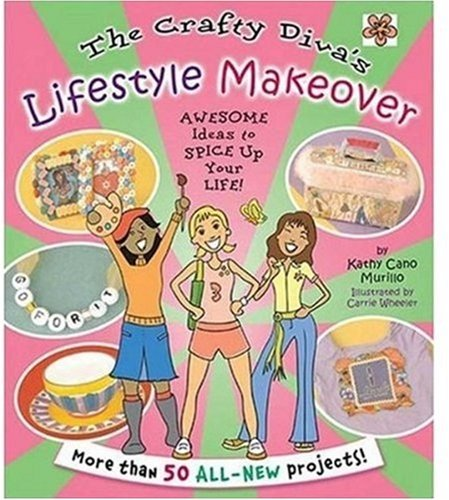 The Crafty Diva's Lifestyle Makeover: Awesome Ideas to Spice Up Your Life! - Kathy Cano Murillo