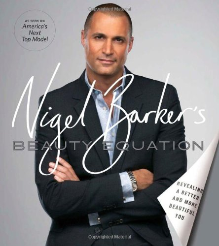 Nigel Barker's Beauty Equation: Revealing a Better and More Beautiful You - Nigel Barker