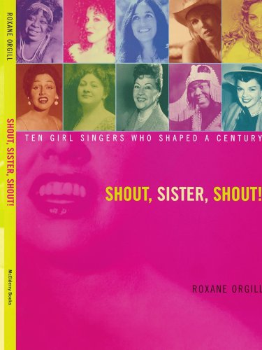 Shout, Sister, Shout!: Ten Girl Singers Who Shaped A Century - Roxane Orgill