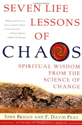 Seven Life Lessons of Chaos: Spiritual Wisdom from the Science of Change - John Briggs, F David Peat