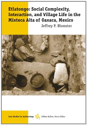 Etlatongo: Social Complexity, Interaction, and Village Life in the Mixteca Alta of Oaxaca, Mexico (Case Studies in Archaeology) - Jeffrey P. Blomster