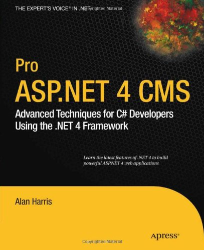 Pro ASP.NET 4 CMS: Advanced Techniques for C# Developers Using the .NET 4 Framework (Expert's Voice in .NET) - Alan Harris