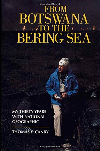 From Botswana to the Bering Sea: My Thirty Years With National Geographic - Thomas Y. Canby