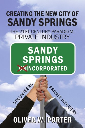 Creating the New City of Sandy Springs: The 21st Century Paradigm: Private Industry - Oliver Porter