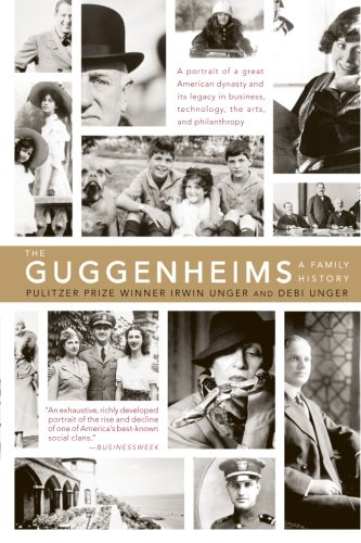 The Guggenheims: A Family History - Debi Unger; Irwin Unger