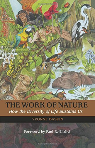 The Work of Nature: How The Diversity Of Life Sustains Us - Yvonne Baskin